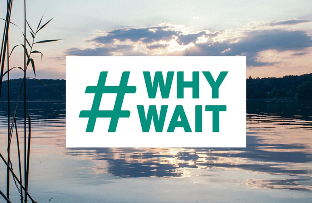 why wait